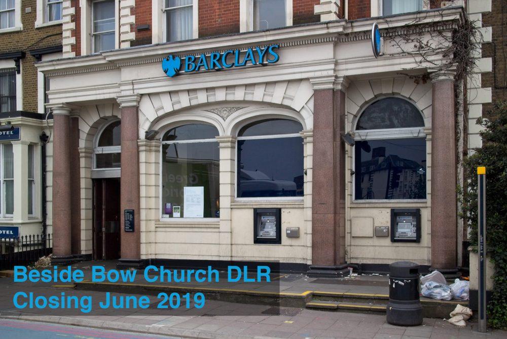 Barclays Bank 161 Bow Road, closing June 2019
